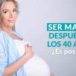 Ser-madre-después-de-los-40-años-con-la-preservación-de-la-fertilidad.